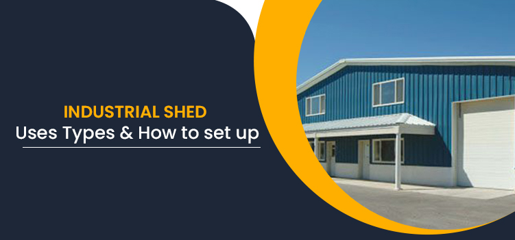 Industrial Shed Uses, Types & How to set up?
