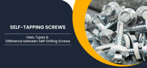 Self-Tapping Screws: Uses, Types & Difference between Self-Drilling Screws